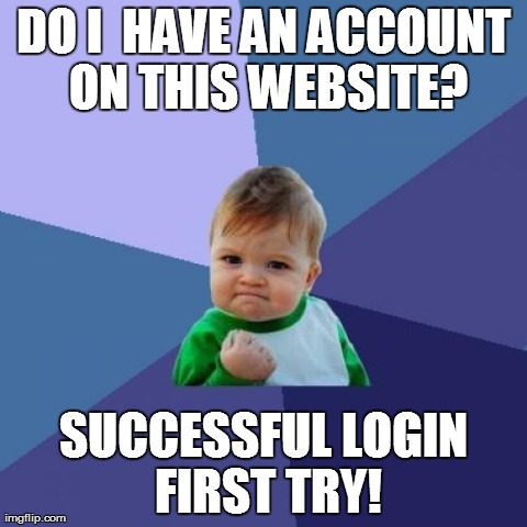 Do I have an account on this website?  Oh, yeah kid!